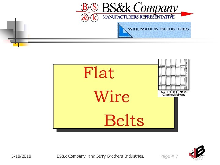 Flat Wire Belts 3/18/2018 BS&k Company and Jerry Brothers Industries. Page # 7