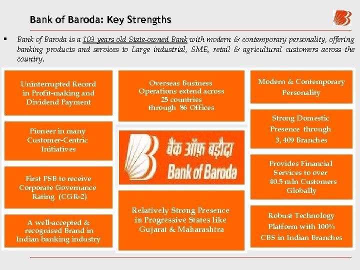 Bank of Baroda: Key Strengths § Bank of Baroda is a 103 years old