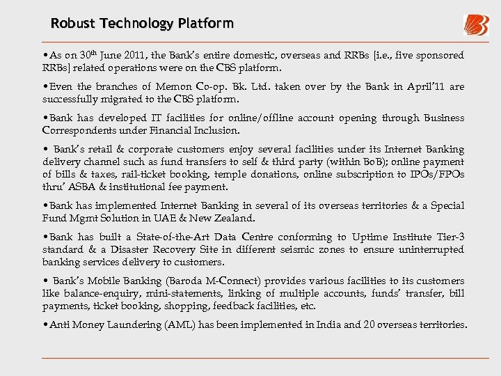 Robust Technology Platform • As on 30 th June 2011, the Bank's entire domestic,