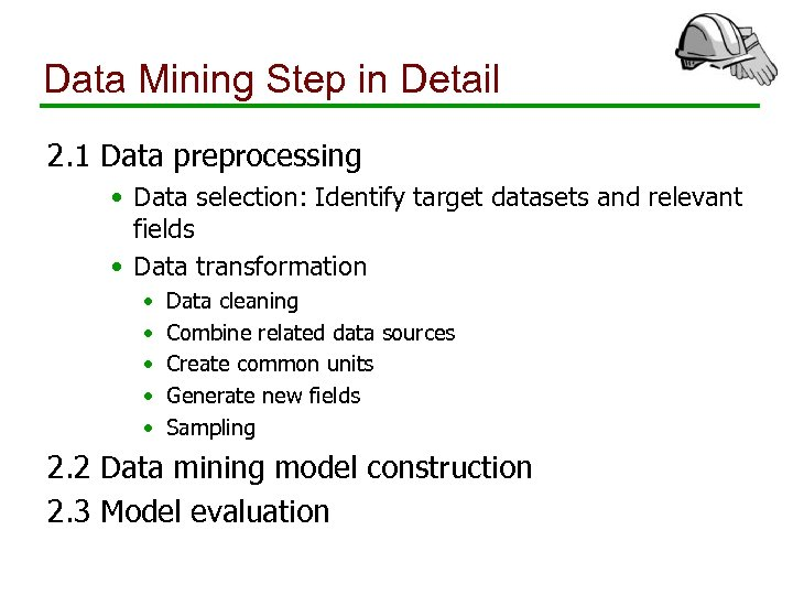 Data Mining Step in Detail 2. 1 Data preprocessing • Data selection: Identify target