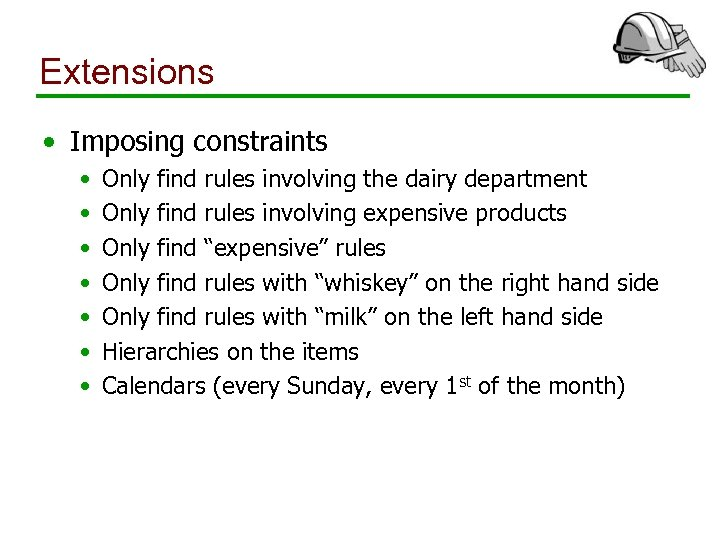 Extensions • Imposing constraints • • Only find rules involving the dairy department Only