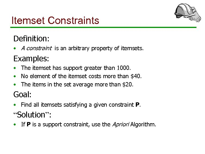 Itemset Constraints Definition: • A constraint is an arbitrary property of itemsets. Examples: •