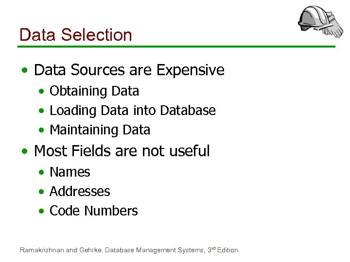Data Selection • Data Sources are Expensive • Obtaining Data • Loading Data into