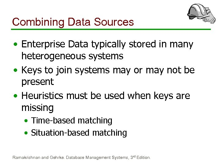 Combining Data Sources • Enterprise Data typically stored in many heterogeneous systems • Keys