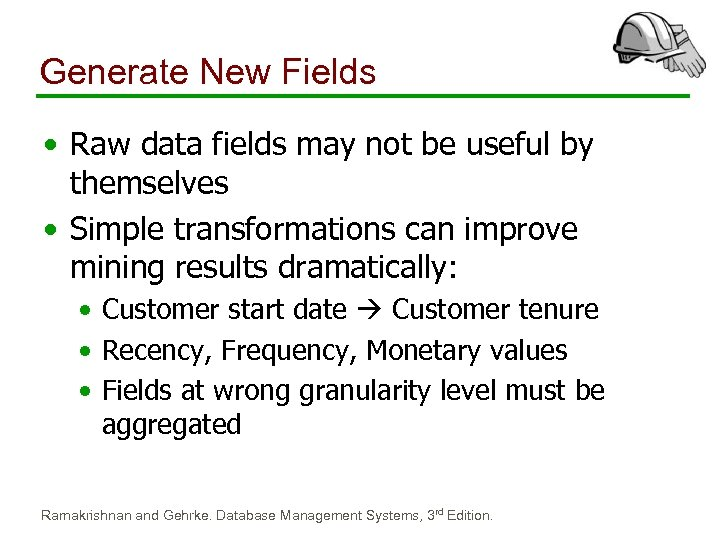 Generate New Fields • Raw data fields may not be useful by themselves •