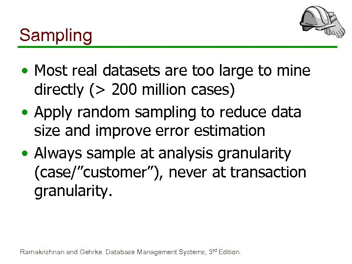 Sampling • Most real datasets are too large to mine directly (> 200 million
