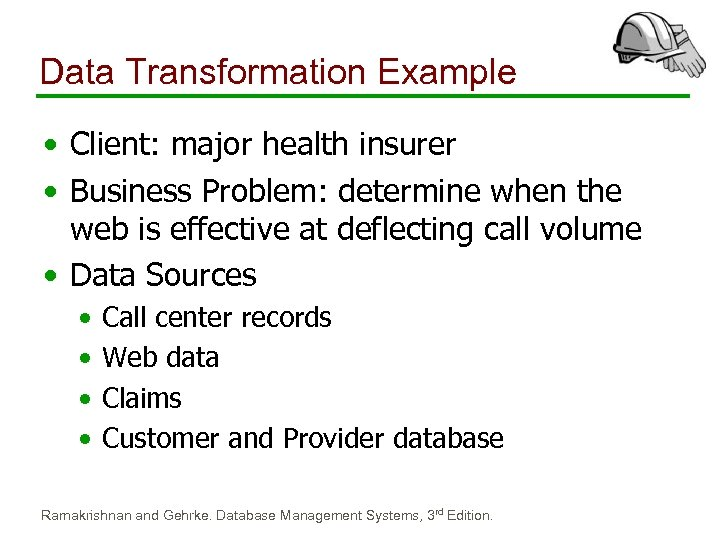 Data Transformation Example • Client: major health insurer • Business Problem: determine when the