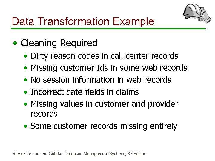 Data Transformation Example • Cleaning Required • • • Dirty reason codes in call