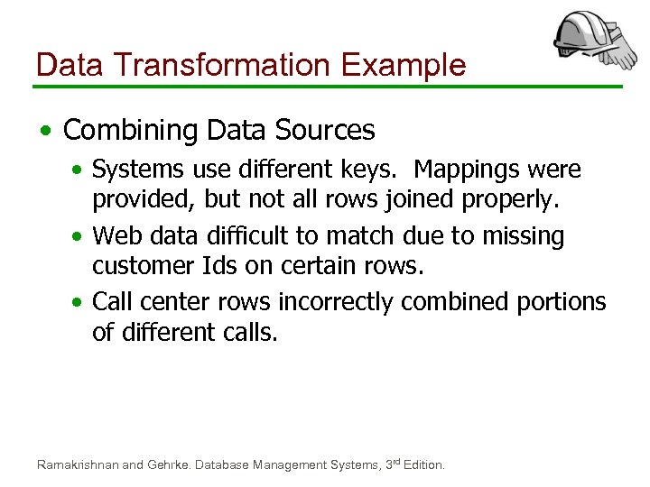 Data Transformation Example • Combining Data Sources • Systems use different keys. Mappings were