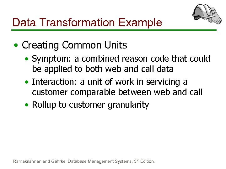 Data Transformation Example • Creating Common Units • Symptom: a combined reason code that