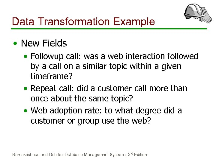 Data Transformation Example • New Fields • Followup call: was a web interaction followed