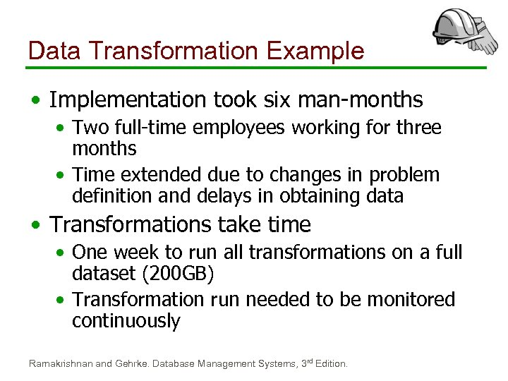 Data Transformation Example • Implementation took six man-months • Two full-time employees working for