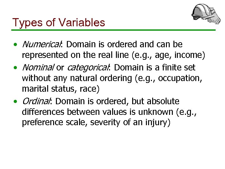 Types of Variables • Numerical: Domain is ordered and can be represented on the