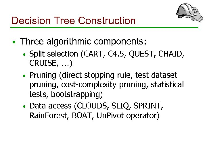 Decision Tree Construction • Three algorithmic components: Split selection (CART, C 4. 5, QUEST,