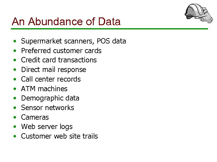 An Abundance of Data • • • Supermarket scanners, POS data Preferred customer cards
