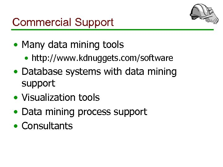 Commercial Support • Many data mining tools • http: //www. kdnuggets. com/software • Database