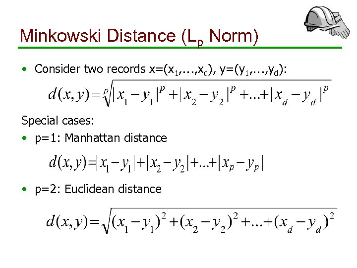 Minkowski Distance (Lp Norm) • Consider two records x=(x 1, …, xd), y=(y 1,
