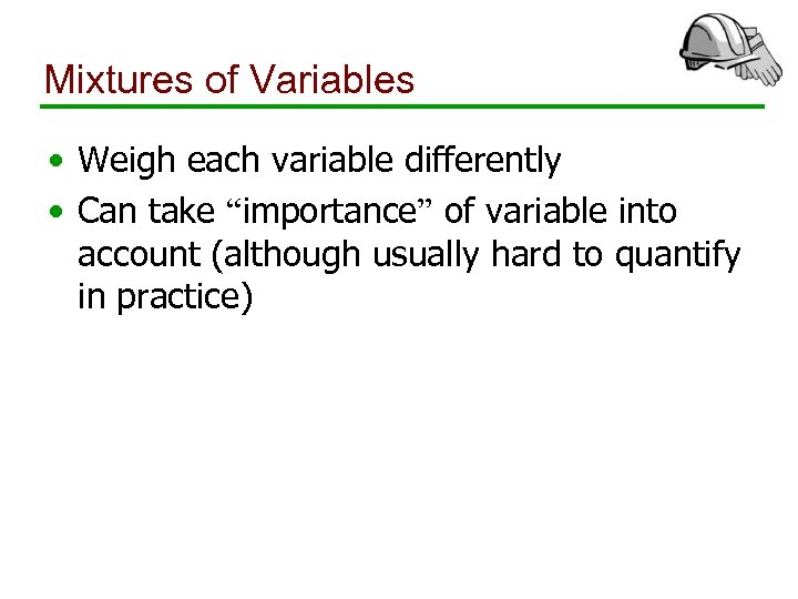 """Mixtures of Variables • Weigh each variable differently • Can take """"importance"""" of variable"""