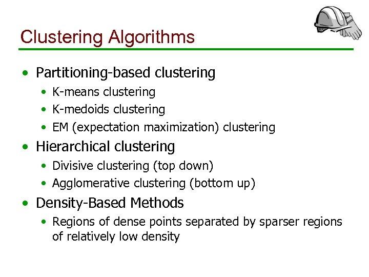 Clustering Algorithms • Partitioning-based clustering • K-means clustering • K-medoids clustering • EM (expectation