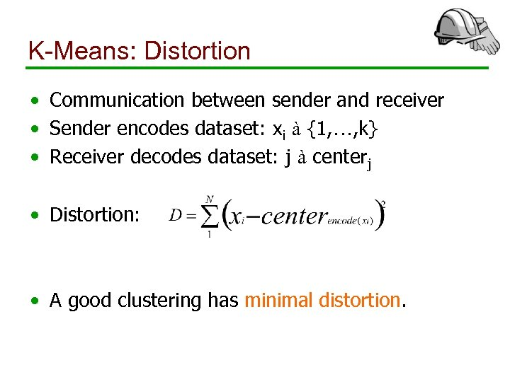 K-Means: Distortion • Communication between sender and receiver • Sender encodes dataset: xi à