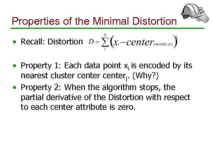 Properties of the Minimal Distortion • Recall: Distortion • Property 1: Each data point