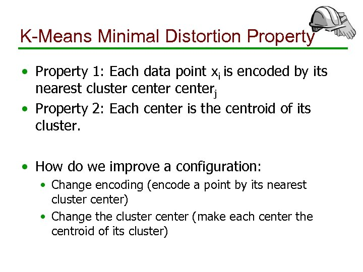 K-Means Minimal Distortion Property • Property 1: Each data point xi is encoded by