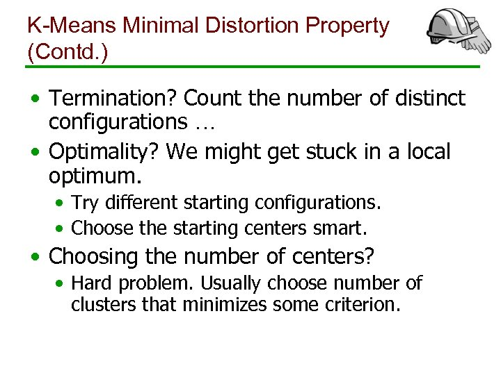 K-Means Minimal Distortion Property (Contd. ) • Termination? Count the number of distinct configurations
