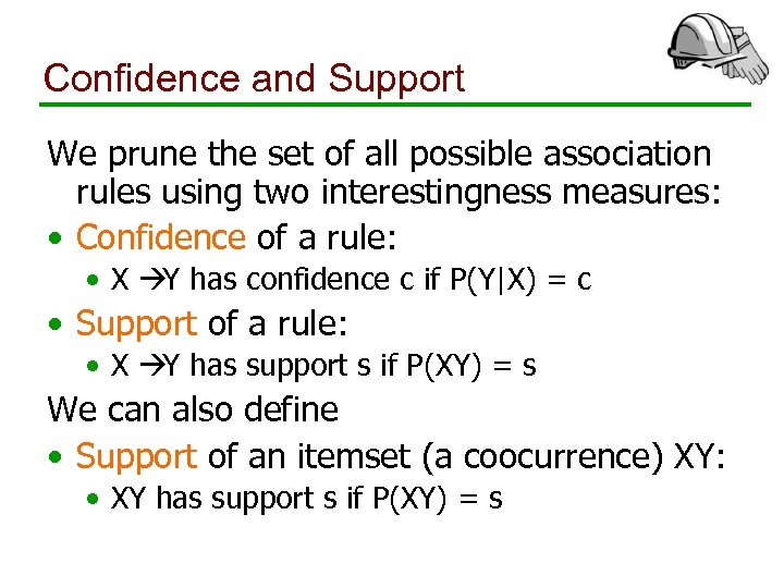 Confidence and Support We prune the set of all possible association rules using two