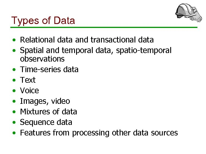 Types of Data • Relational data and transactional data • Spatial and temporal data,