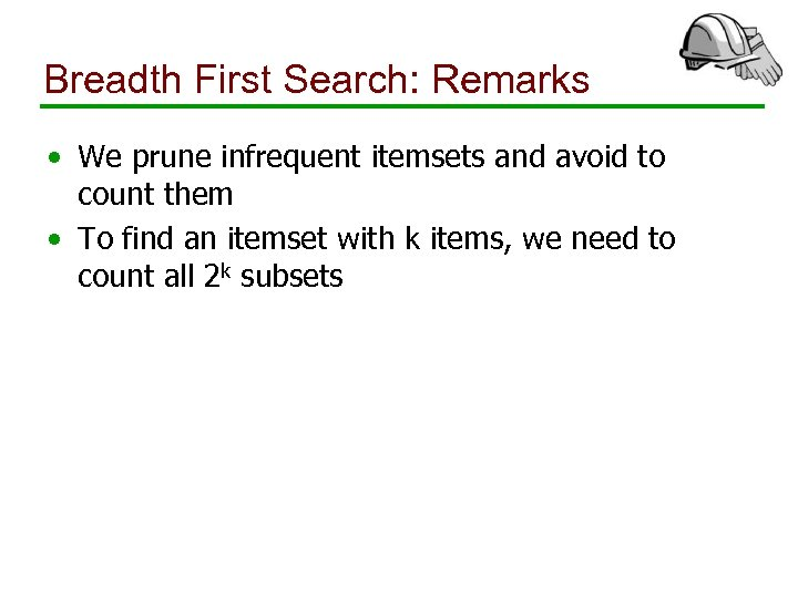 Breadth First Search: Remarks • We prune infrequent itemsets and avoid to count them