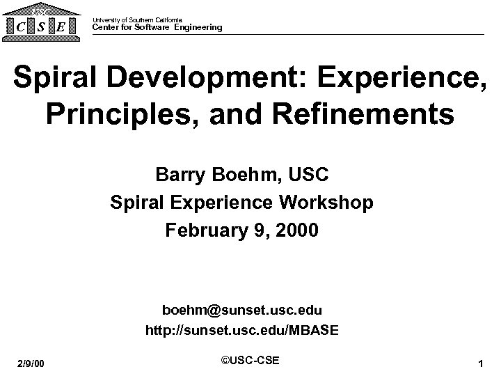 USC C S E University of Southern California Center for Software Engineering Spiral Development: