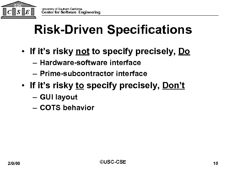 USC C S E University of Southern California Center for Software Engineering Risk-Driven Specifications