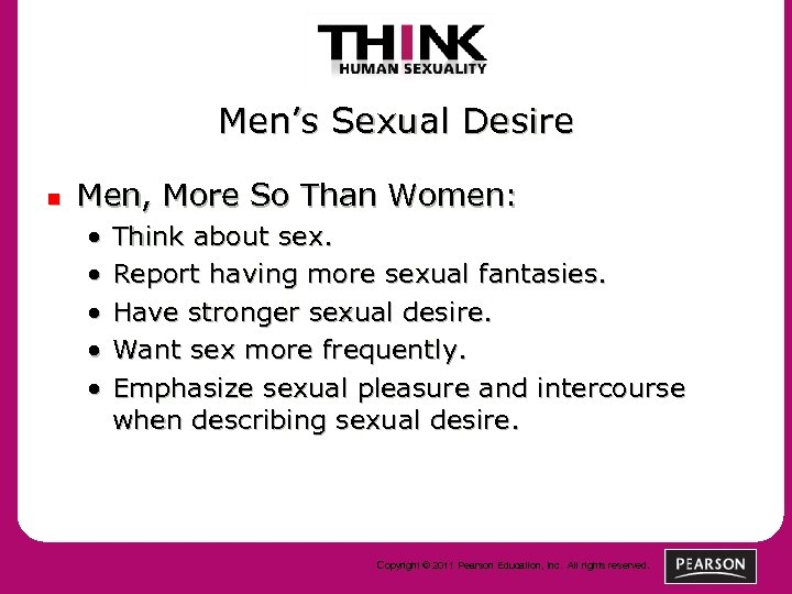 Men's Sexual Desire n Men, More So Than Women: • • • Think about