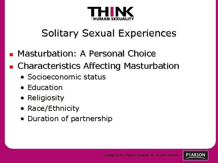 Solitary Sexual Experiences n n Masturbation: A Personal Choice Characteristics Affecting Masturbation • •