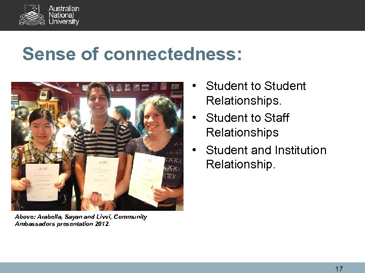 Sense of connectedness: • Student to Student Relationships. • Student to Staff Relationships •
