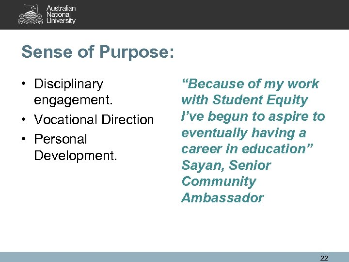 "Sense of Purpose: • Disciplinary engagement. • Vocational Direction • Personal Development. ""Because of"