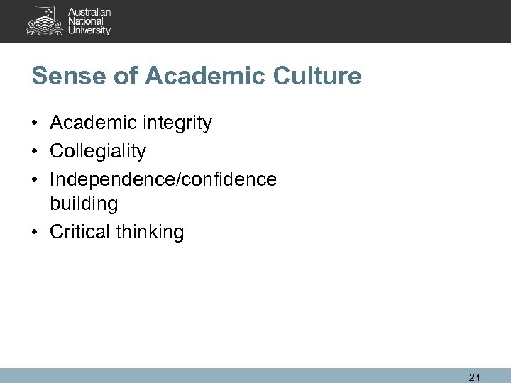 Sense of Academic Culture • Academic integrity • Collegiality • Independence/confidence building • Critical