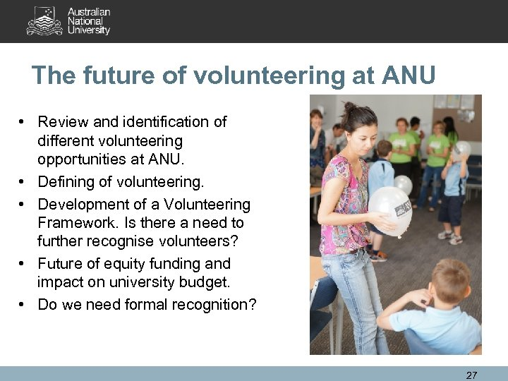 The future of volunteering at ANU • Review and identification of different volunteering opportunities
