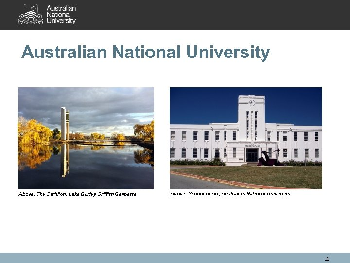 Australian National University Above: The Carillion, Lake Burley Griffith Canberra Above: School of Art,