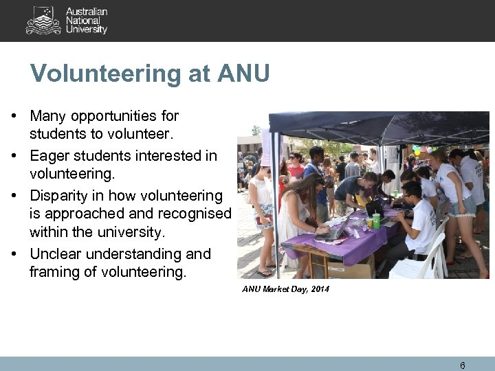 Volunteering at ANU • Many opportunities for students to volunteer. • Eager students interested