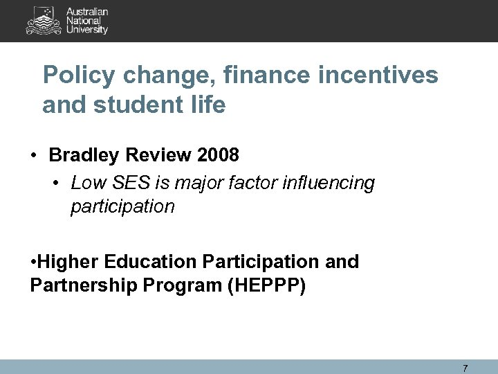 Policy change, finance incentives and student life • Bradley Review 2008 • Low SES