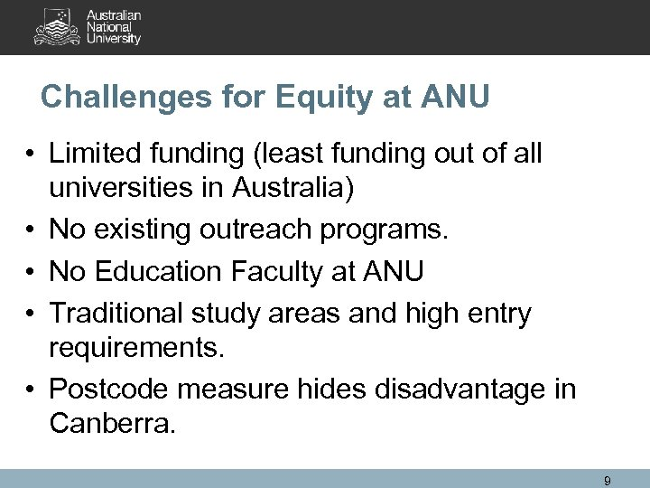 Challenges for Equity at ANU • Limited funding (least funding out of all universities