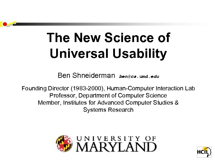 The New Science of Universal Usability Ben Shneiderman ben@cs. umd. edu Founding Director (1983