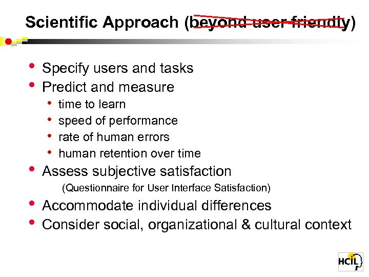 Scientific Approach (beyond user friendly) • • • Specify users and tasks Predict and