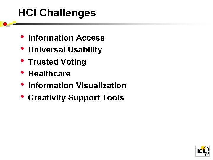 HCI Challenges • • • Information Access Universal Usability Trusted Voting Healthcare Information Visualization