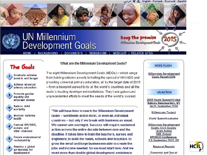 UN Millennium Development Goals To be achieved by 2015 • Eradicate extreme poverty and