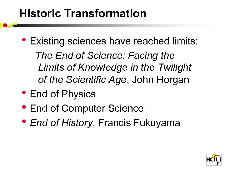 Historic Transformation • Existing sciences have reached limits: • • • The End of