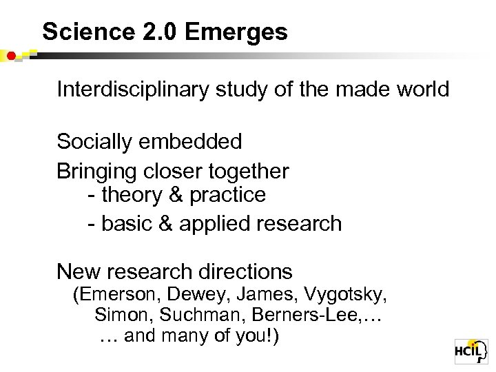 Science 2. 0 Emerges Interdisciplinary study of the made world Socially embedded Bringing closer