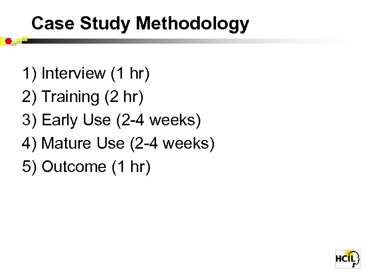 Case Study Methodology 1) Interview (1 hr) 2) Training (2 hr) 3) Early Use