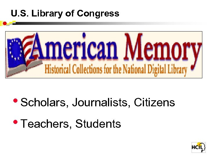 U. S. Library of Congress • Scholars, Journalists, Citizens • Teachers, Students